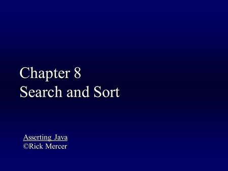 Chapter 8 Search and Sort Asserting Java ©Rick Mercer.
