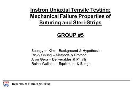 Department of Bioengineering Instron Uniaxial Tensile Testing: Mechanical Failure Properties of Suturing and Steri-Strips GROUP #5 Seungyon Kim – Background.