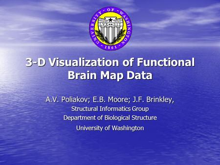 3-D Visualization of Functional Brain Map Data A.V. Poliakov; E.B. Moore; J.F. Brinkley, Structural Informatics Group Department of Biological Structure.