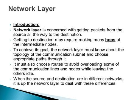  Introduction: Network layer is concerned with getting packets from the source all the way to the destination. Getting to destination may require making.