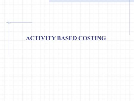 ACTIVITY BASED COSTING. Learning Objectives Discuss the importance of unit costs Describe the functional-based costing approach Explain why functional-based.