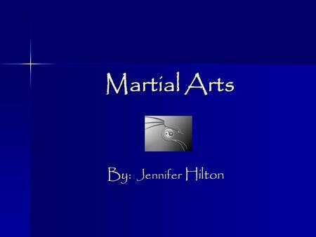 Martial Arts By: Jennifer Hilton Varieties of Martial arts Tae Kwon Do Jujitsu Tai Chi Capoeira Kung Fu Ninjitsu Jeet Kune Do.