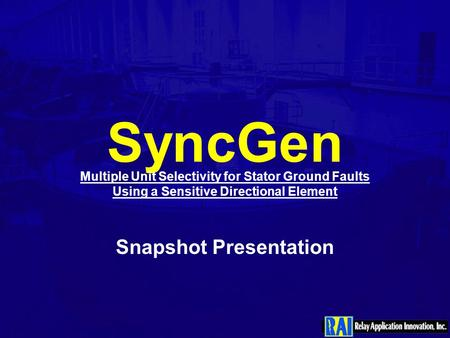 SyncGen Multiple Unit Selectivity for Stator Ground Faults Using a Sensitive Directional Element Snapshot Presentation.