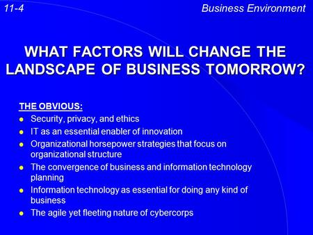 WHAT FACTORS WILL CHANGE THE LANDSCAPE OF BUSINESS TOMORROW? THE OBVIOUS: l Security, privacy, and ethics l IT as an essential enabler of innovation l.
