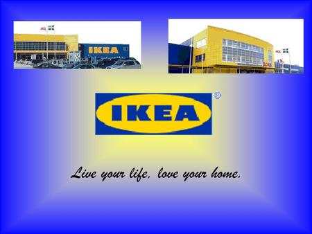 Live your life, love your home.. The First Days of IKEA Group IKEA was founded in Älmhult, Sweden in 1943 by Ingvar Kamprad, then 17. The company name.