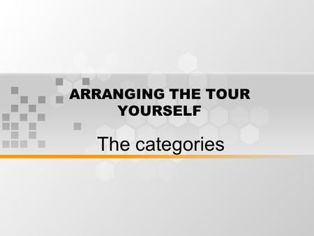 ARRANGING THE TOUR YOURSELF The categories. Identify yourself A good starting point is to ask for the supplier's sales representative or the sales office.