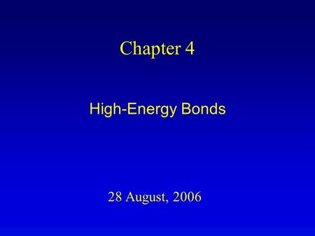 28 August, 2006 Chapter 4 High-Energy Bonds. Overview High-energy bonds are weak (thermodynamically unstable) covalent bonds. Input of activation energy.