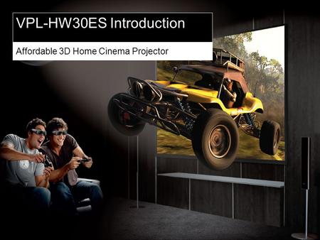 SONY PROFESSIONAL VPL-HW30ES Introduction Affordable 3D Home Cinema Projector.