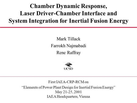 Chamber Dynamic Response, Laser Driver-Chamber Interface and System Integration for Inertial Fusion Energy Mark Tillack Farrokh Najmabadi Rene Raffray.