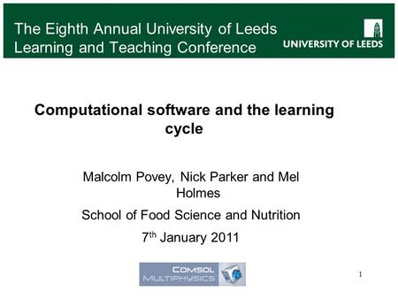 The Eighth Annual University of Leeds Learning and Teaching Conference 1 Computational software and the learning cycle Malcolm Povey, Nick Parker and Mel.