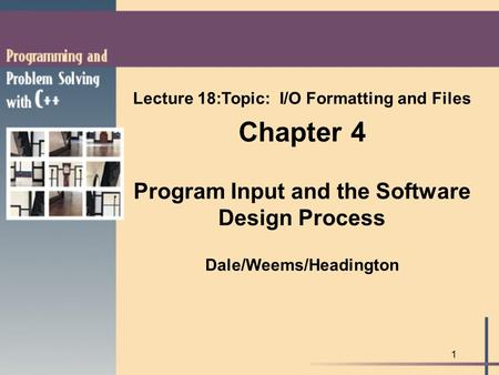 Lecture 18:Topic: I/O Formatting and Files Dale/Weems/Headington