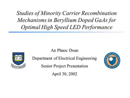 Studies of Minority Carrier Recombination Mechanisms in Beryllium Doped GaAs for Optimal High Speed LED Performance An Phuoc Doan Department of Electrical.