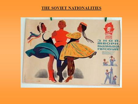 THE SOVIET NATIONALITIES. STALIN'S NATIONALITIES POLICY  Central control over nationalities  Stalin Constitution, 1936, granted rights on paper  But.