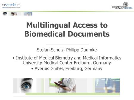 Multilingual Access to Biomedical Documents Stefan Schulz, Philipp Daumke Institute of Medical Biometry and Medical Informatics University Medical Center.