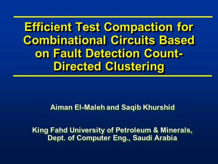 Efficient Test Compaction for Combinational Circuits Based on Fault Detection Count- Directed Clustering Aiman El-Maleh and Saqib Khurshid King Fahd University.