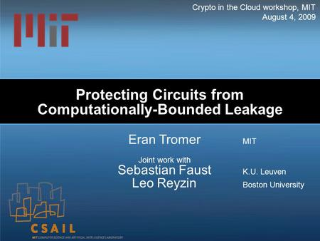 Protecting Circuits from Computationally-Bounded Leakage Eran Tromer MIT Joint work with Sebastian Faust K.U. Leuven Leo Reyzin Boston University Crypto.