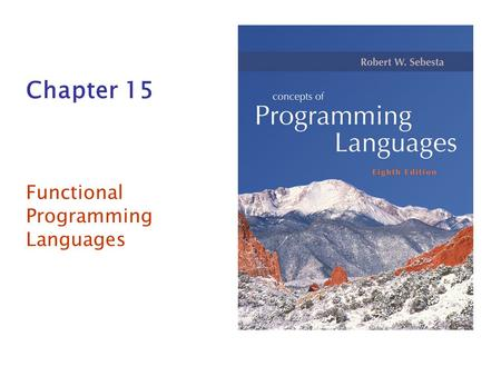 Chapter 15 Functional Programming Languages. Copyright © 2007 Addison-Wesley. All rights reserved. 1–2 Introduction Design of imperative languages is.