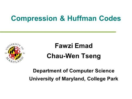 Compression & Huffman Codes Fawzi Emad Chau-Wen Tseng Department of Computer Science University of Maryland, College Park.