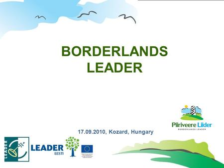 Www.piiriveere.ee BORDERLANDS LEADER 17.09.2010, Kozard, Hungary.