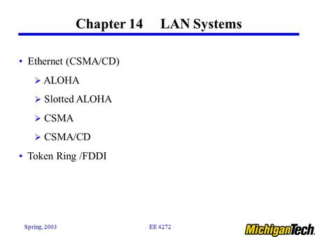Chapter 14 LAN Systems Ethernet (CSMA/CD) ALOHA Slotted ALOHA CSMA