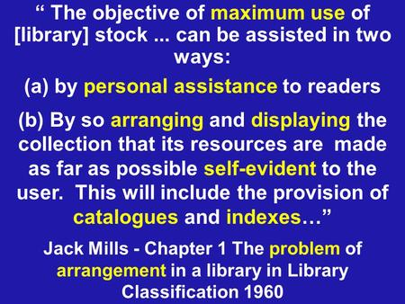 """ The objective of maximum use of [library] stock... can be assisted in two ways: (a) by personal assistance to readers Jack Mills - Chapter 1 The problem."