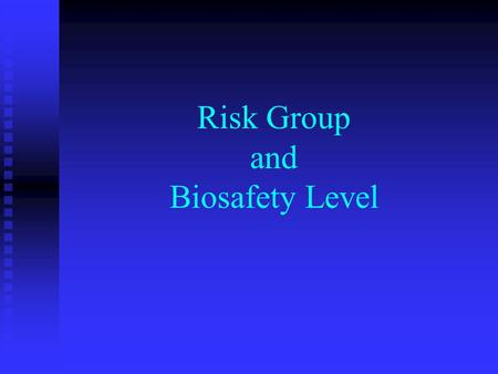 Risk Group and Biosafety Level. Classification of Infective Agents by Risk Group Pathogenicity Pathogenicity Infectious Dose Infectious Dose Mode of Transmission.