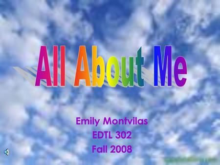 Emily Montvilas EDTL 302 Fall 2008. Me 20 years old Brown hair Hazel eyes 5 feet 6 inches Senior Middle Childhood Education –Math and Social Studies Hometown.