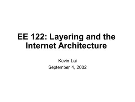 EE 122: Layering and the Internet Architecture Kevin Lai September 4, 2002.