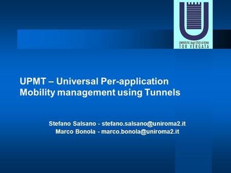 UPMT – Universal Per-application Mobility management using Tunnels Stefano Salsano - Marco Bonola -