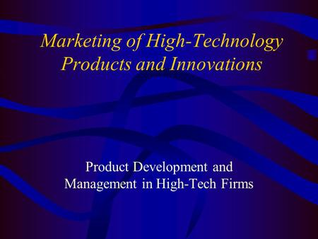 Marketing of High-Technology Products and Innovations Product Development and Management in High-Tech Firms.