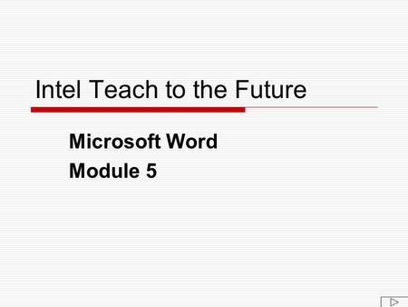 Intel Teach <strong>to</strong> the Future Microsoft Word Module 5.