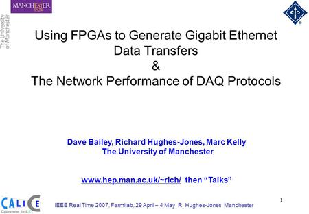 IEEE Real Time 2007, Fermilab, 29 April – 4 May R. Hughes-Jones Manchester 1 Using FPGAs to Generate Gigabit Ethernet Data Transfers & The Network Performance.