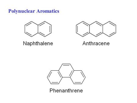 Polynuclear Aromatics. Napthalene Naphthalene: nomenclature: Mono substituted:α-1- β- 2- Special names: