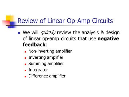 Review of Linear Op-Amp Circuits We will quickly review the analysis & design of linear op-amp circuits that use negative feedback: Non-inverting amplifier.