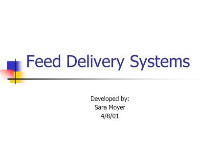 Feed Delivery Systems Developed by: Sara Moyer 4/8/01.