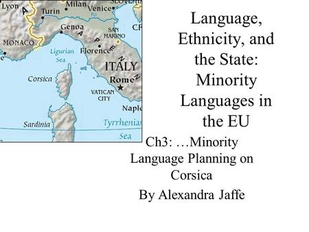 Language, Ethnicity, and the State: Minority Languages in the EU Ch3: …Minority Language Planning on Corsica By Alexandra Jaffe.