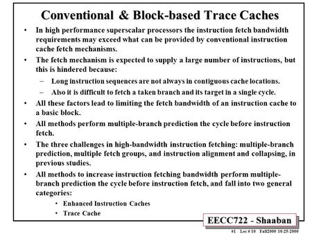 EECC722 - Shaaban #1 Lec # 10 Fall2000 10-25-2000 Conventional & Block-based Trace Caches In high performance superscalar processors the instruction fetch.