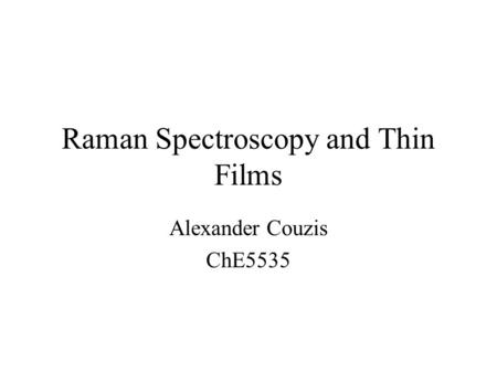 Raman Spectroscopy and Thin Films Alexander Couzis ChE5535.