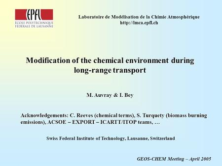Modification of the chemical environment during long-range transport M. Auvray & I. Bey GEOS-CHEM Meeting – April 2005 Swiss Federal Institute of Technology,