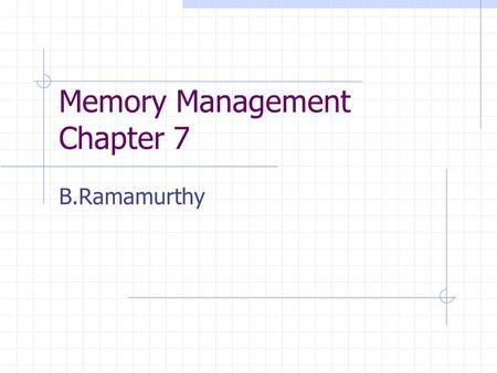 Memory Management Chapter 7 B.Ramamurthy. Memory Management Subdividing memory to accommodate multiple processes Memory needs to allocated efficiently.