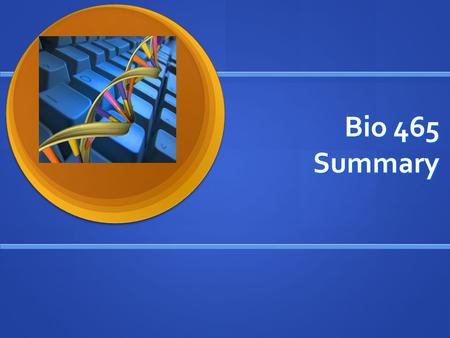 Bio 465 Summary. Overview Conserved DNA Conserved DNA Drug Targets, TreeSAAP Drug Targets, TreeSAAP Next Generation Sequencing Next Generation Sequencing.