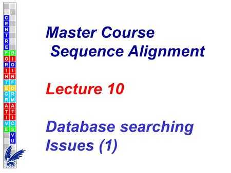 C E N T R F O R I N T E G R A T I V E B I O I N F O R M A T I C S V U E Master Course Sequence Alignment Lecture 10 Database searching Issues (1)
