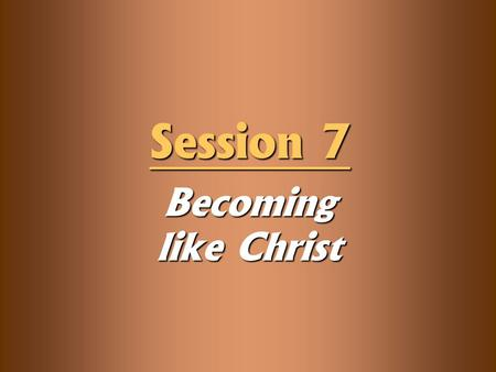 Becoming like Christ Session 7. Knowledge Objectives  Explain the importance and effects of the Bible doctrine of illumination in Christian growth. 