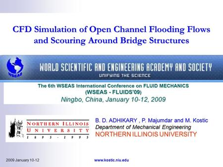 2009 January 10-12www.kostic.niu.edu CFD Simulation of Open Channel Flooding Flows and Scouring Around Bridge Structures The 6th WSEAS International Conference.