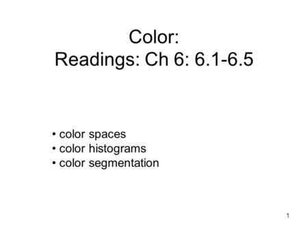 Color: Readings: Ch 6: 6.1-6.5 1 color spaces color histograms color segmentation.