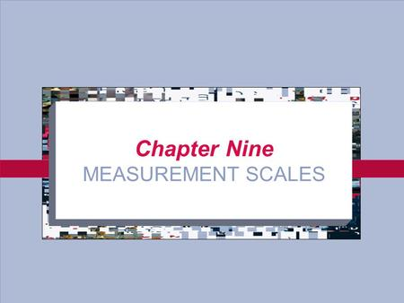 9-1 Chapter Nine MEASUREMENT SCALES. 9-2 Scaling and Consideration What is Scaling? –Scaling is assigning numbers to indicants of the properties of objects.