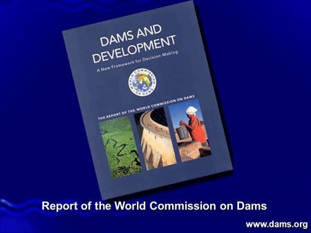 Report of the World Commission on Dams www.dams.org.