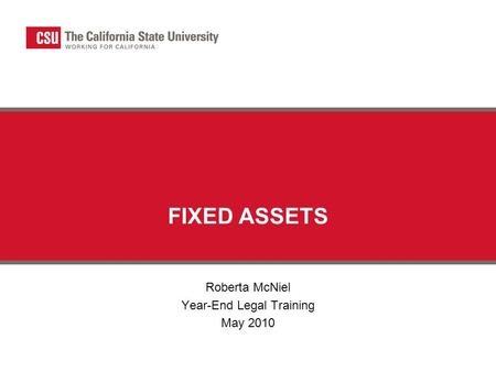 FIXED ASSETS Roberta McNiel Year-End Legal Training May 2010.