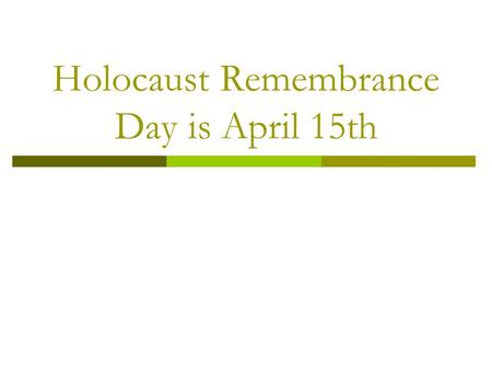 Holocaust Remembrance Day is April 15th. This year (2007), April 15 th marks Holocaust Remembrance Day, or Yom Hashoah. The Holocaust, although occurring.