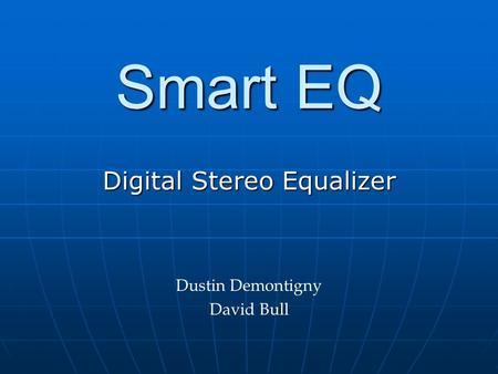 Smart EQ Digital Stereo Equalizer Dustin Demontigny David Bull.